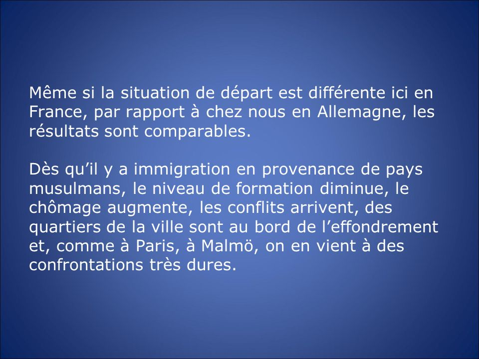 Même si la situation de départ est différente ici en France, par rapport à chez nous en Allemagne, les résultats sont comparables. Dès quil y a immigr