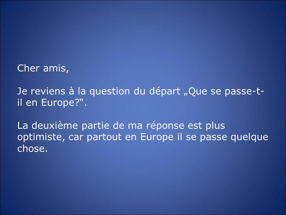 Cher amis, Je reviens à la question du départ Que se passe-t- il en Europe?. La deuxième partie de ma réponse est plus optimiste, car partout en Europ