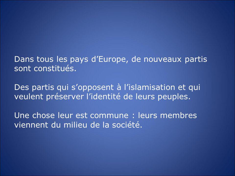 Dans tous les pays dEurope, de nouveaux partis sont constitués. Des partis qui sopposent à lislamisation et qui veulent préserver lidentité de leurs p
