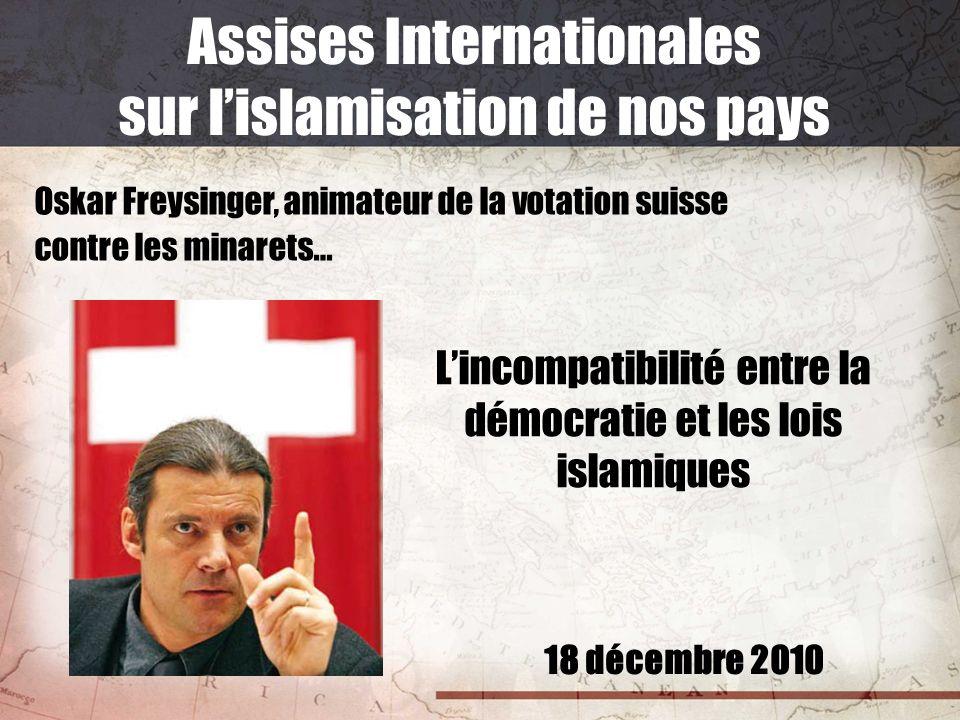 18 décembre 2010 Assises Internationales sur lislamisation de nos pays Oskar Freysinger, animateur de la votation suisse contre les minarets… Lincompa