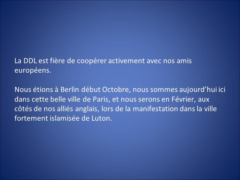 La DDL est fière de coopérer activement avec nos amis européens. Nous étions à Berlin début Octobre, nous sommes aujourdhui ici dans cette belle ville