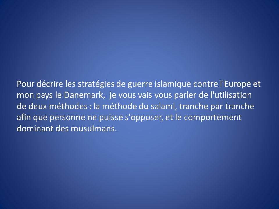 Pour décrire les stratégies de guerre islamique contre l'Europe et mon pays le Danemark, je vous vais vous parler de l'utilisation de deux méthodes :