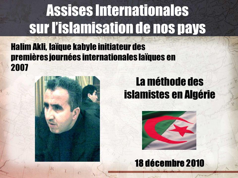 18 décembre 2010 Assises Internationales sur lislamisation de nos pays Halim Akli, laïque kabyle initiateur des premières journées internationales laï