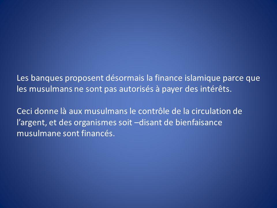 Les banques proposent désormais la finance islamique parce que les musulmans ne sont pas autorisés à payer des intérêts. Ceci donne là aux musulmans l