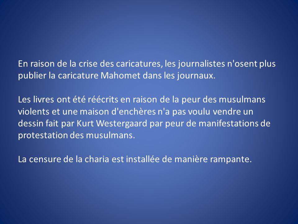 En raison de la crise des caricatures, les journalistes n'osent plus publier la caricature Mahomet dans les journaux. Les livres ont été réécrits en r