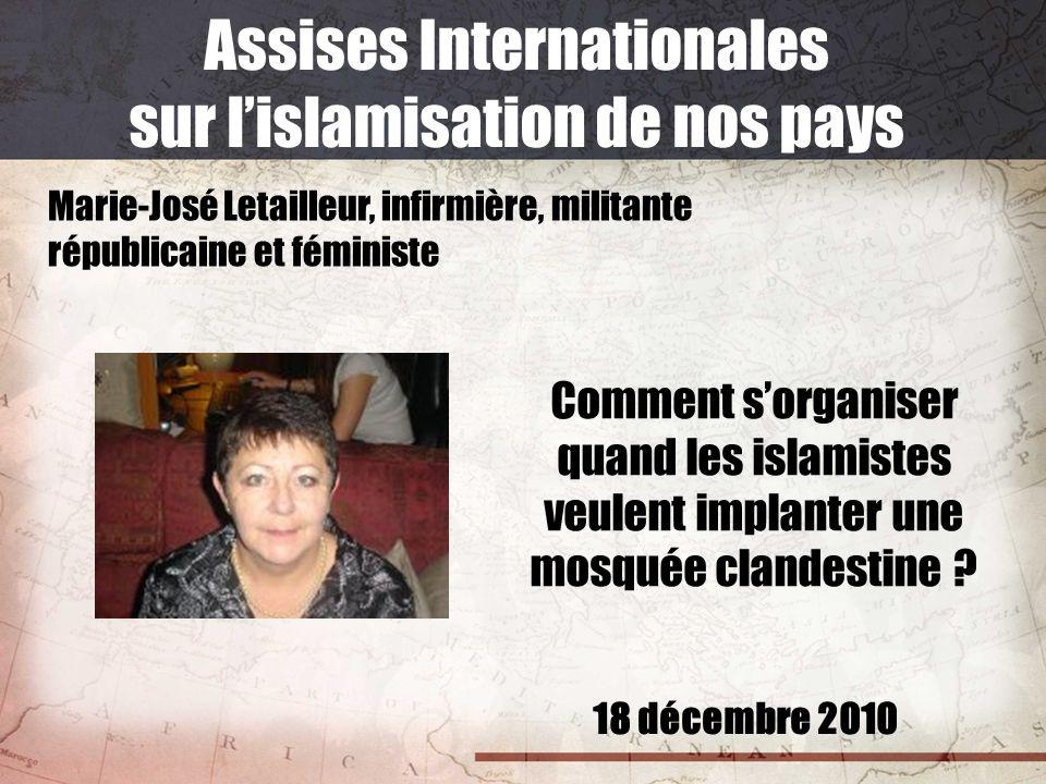 18 décembre 2010 Assises Internationales sur lislamisation de nos pays Marie-José Letailleur, infirmière, militante républicaine et féministe Comment
