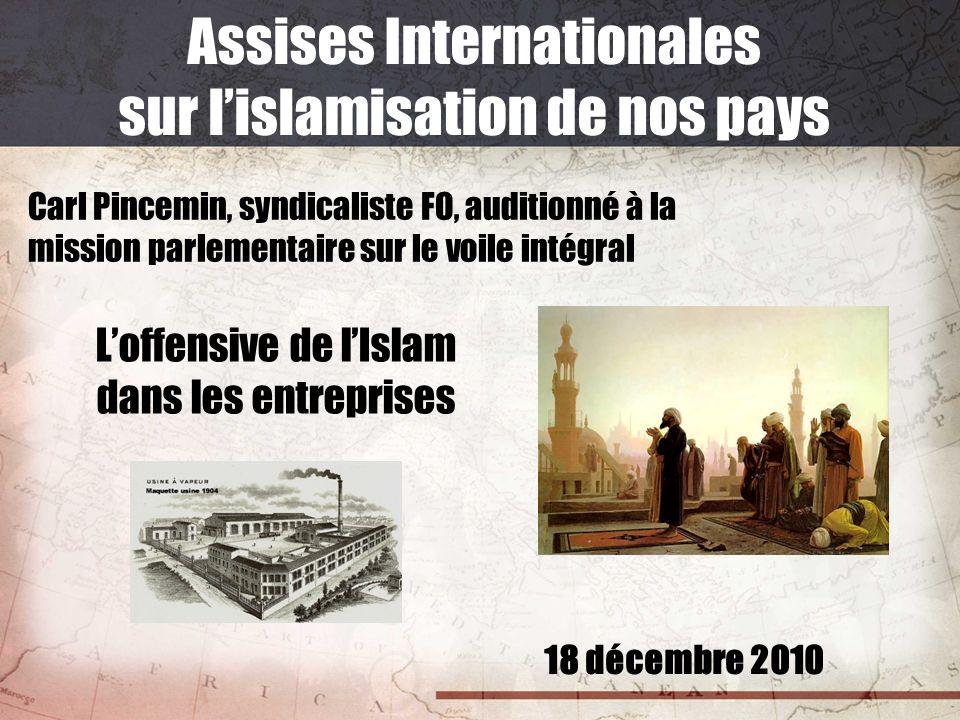 18 décembre 2010 Assises Internationales sur lislamisation de nos pays Carl Pincemin, syndicaliste FO, auditionné à la mission parlementaire sur le vo