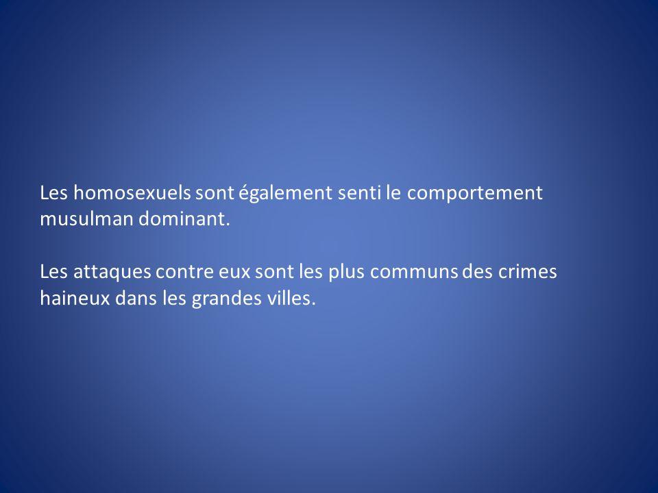 Les homosexuels sont également senti le comportement musulman dominant. Les attaques contre eux sont les plus communs des crimes haineux dans les gran