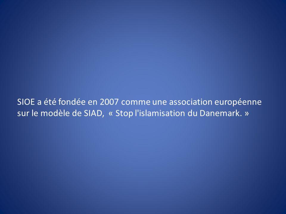 SIOE a été fondée en 2007 comme une association européenne sur le modèle de SIAD, « Stop l'islamisation du Danemark. »