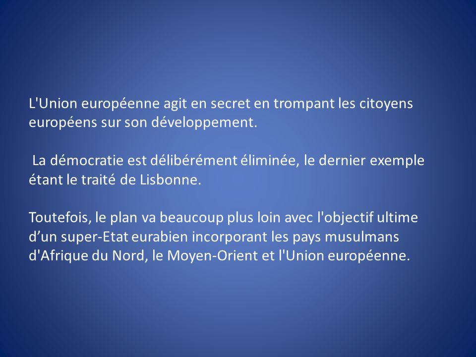 L'Union européenne agit en secret en trompant les citoyens européens sur son développement. La démocratie est délibérément éliminée, le dernier exempl