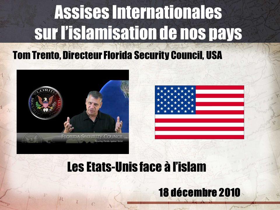 18 décembre 2010 Assises Internationales sur lislamisation de nos pays Tom Trento, Directeur Florida Security Council, USA Les Etats-Unis face à lisla