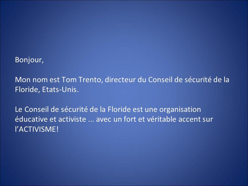 Bonjour, Mon nom est Tom Trento, directeur du Conseil de sécurité de la Floride, Etats-Unis. Le Conseil de sécurité de la Floride est une organisation