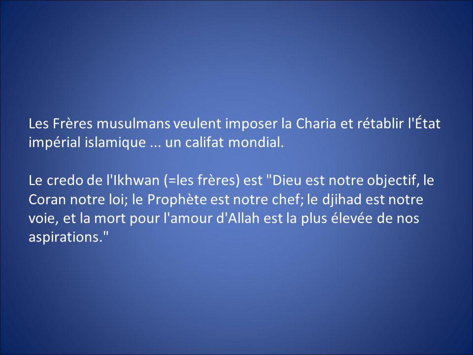 Les Frères musulmans veulent imposer la Charia et rétablir l'État impérial islamique... un califat mondial. Le credo de l'Ikhwan (=les frères) est