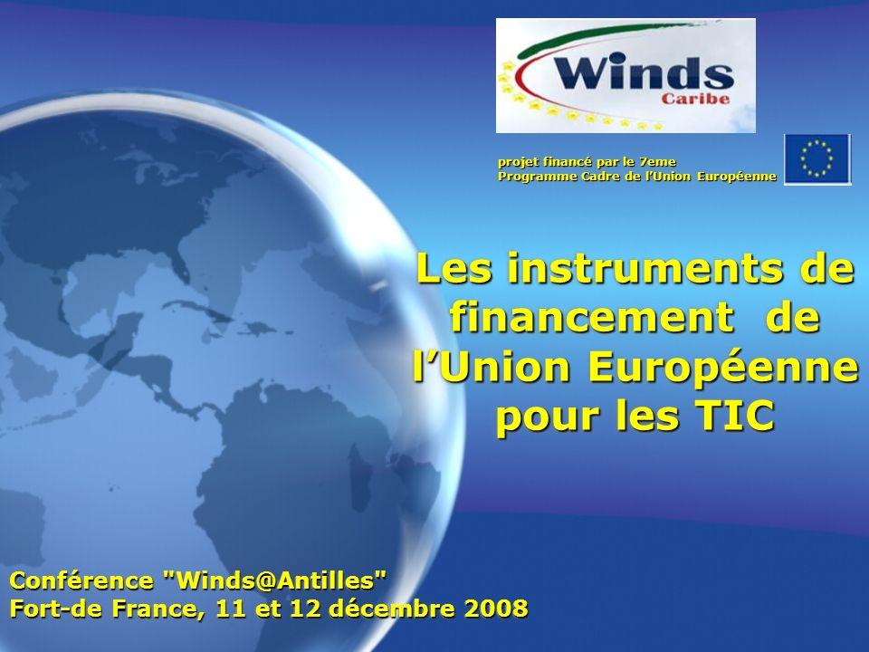 projet financé par le 7eme Programme Cadre de lUnion Européenne Les instruments de financement de lUnion Européenne pour les TIC Conférence
