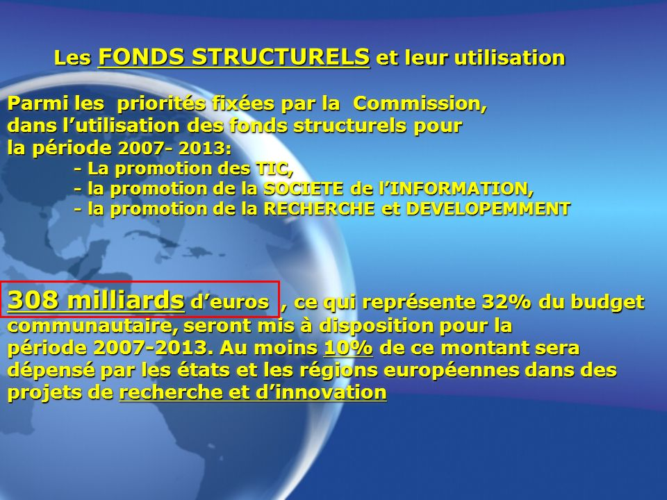 Parmi les priorités fixées par la Commission, dans lutilisation des fonds structurels pour la période 2007- 2013: - La promotion des TIC, - la promoti