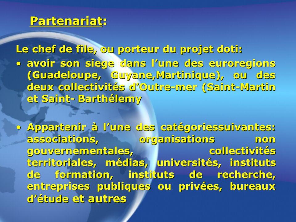 Partenariat: Le chef de file, ou porteur du projet doti: avoir son siege dans lune des euroregions (Guadeloupe, Guyane,Martinique), ou des deux collec