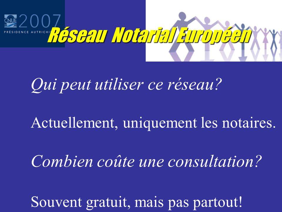 Réseau notarial européen 22 Etats - CNUE plus la Croatie (observateur) Opérationnel depuis le 1 er novembre 2007 !