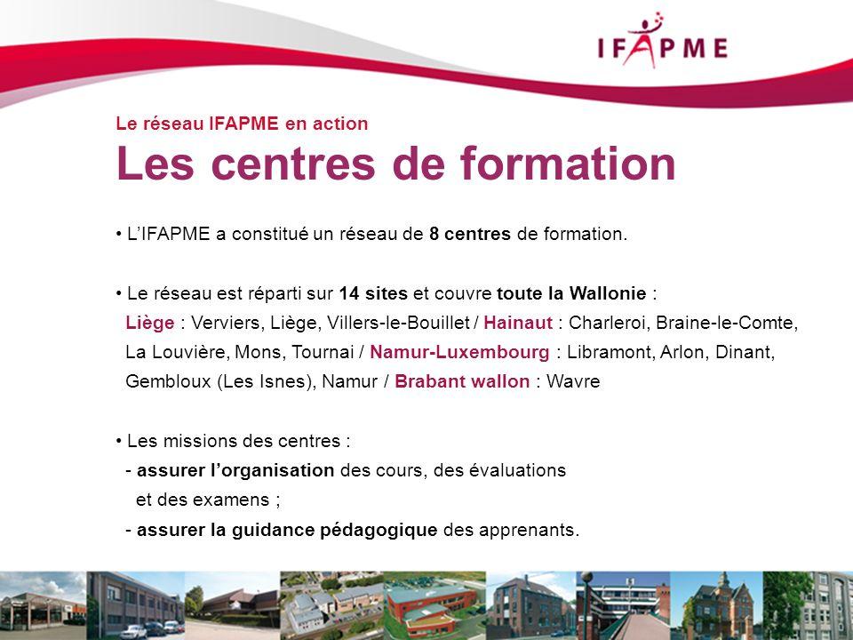 Page &p16 Le réseau IFAPME en action Les centres de formation LIFAPME a constitué un réseau de 8 centres de formation. Le réseau est réparti sur 14 si