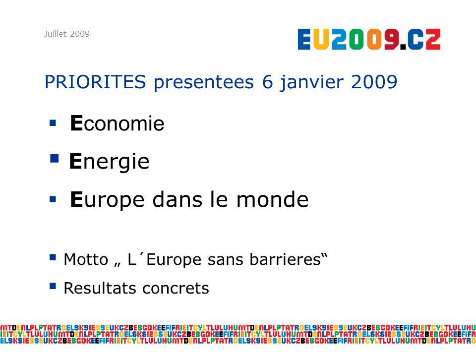 PRIORITES presentees 6 janvier 2009 Juillet 2009 E conomie Energie Europe dans le monde Motto L´Europe sans barrieres Resultats concrets