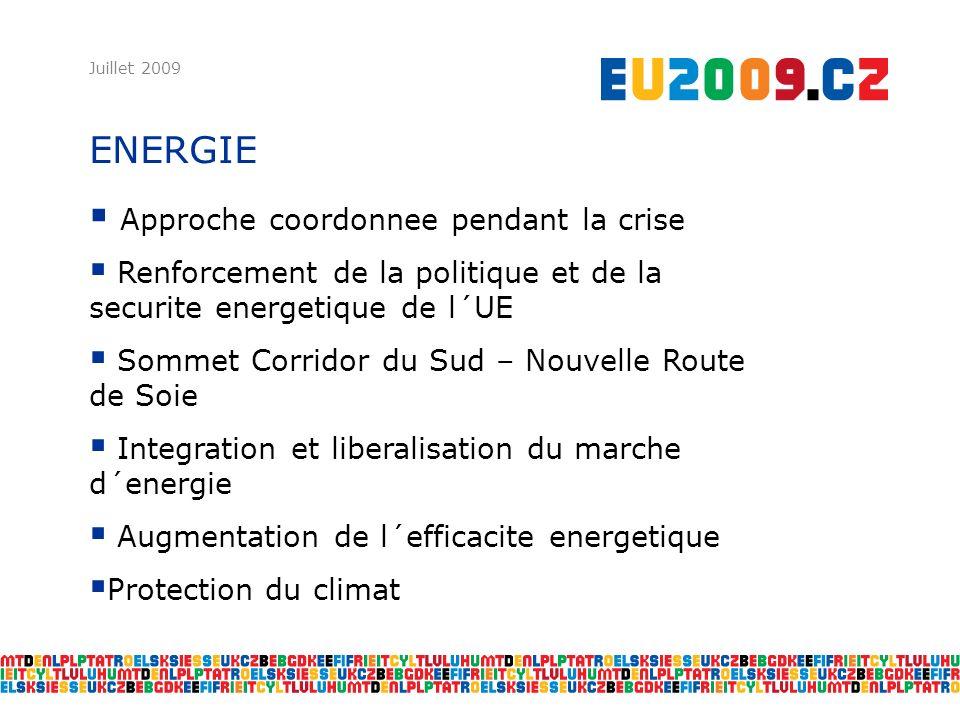 ENERGIE Juillet 2009 Approche coordonnee pendant la crise Renforcement de la politique et de la securite energetique de l´UE Sommet Corridor du Sud – Nouvelle Route de Soie Integration et liberalisation du marche d´energie Augmentation de l´efficacite energetique Protection du climat