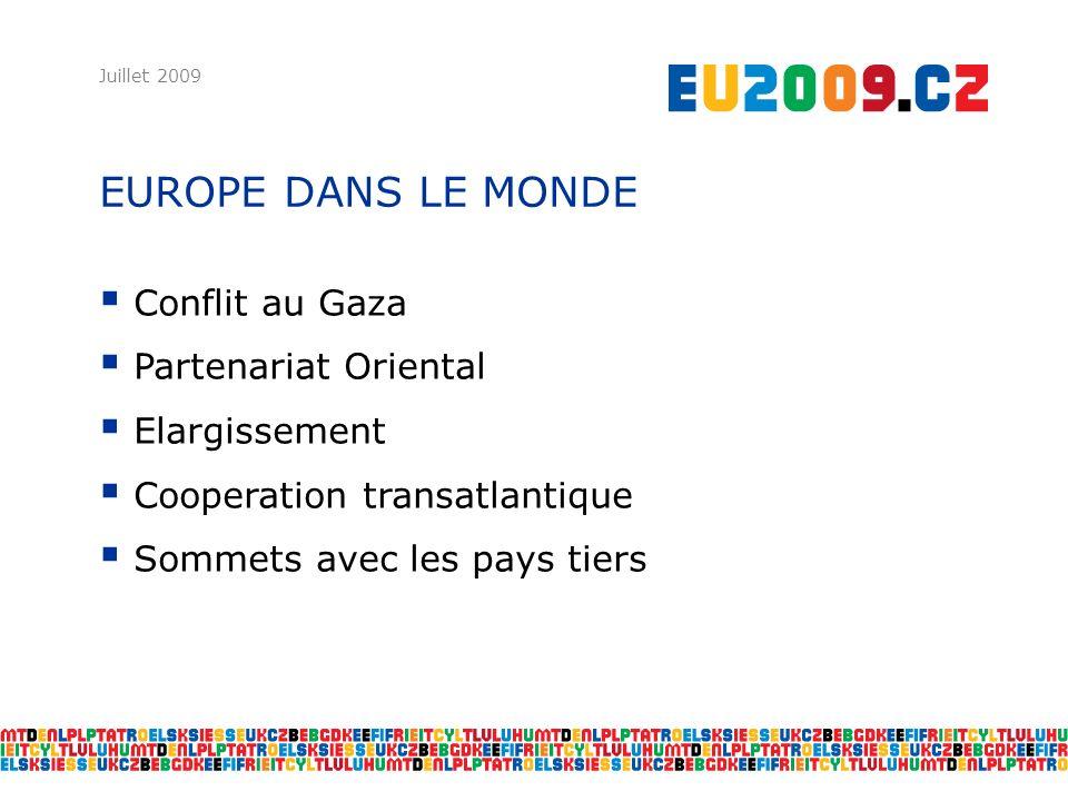 EUROPE DANS LE MONDE Juillet 2009 Conflit au Gaza Partenariat Oriental Elargissement Cooperation transatlantique Sommets avec les pays tiers