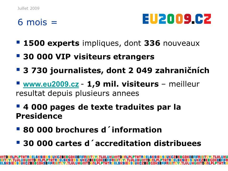Juillet 2009 6 mois = 1500 experts impliques, dont 336 nouveaux 30 000 VIP visiteurs etrangers 3 730 journalistes, dont 2 049 zahraničních www.eu2009.