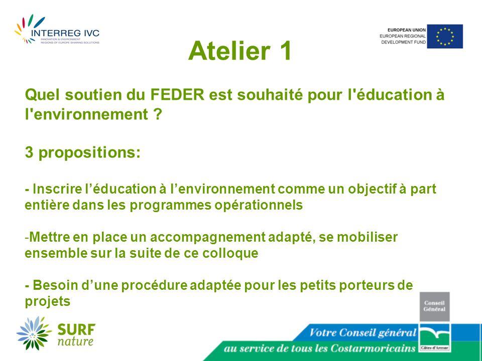Atelier 1 Quel soutien du FEDER est souhaité pour l éducation à l environnement .