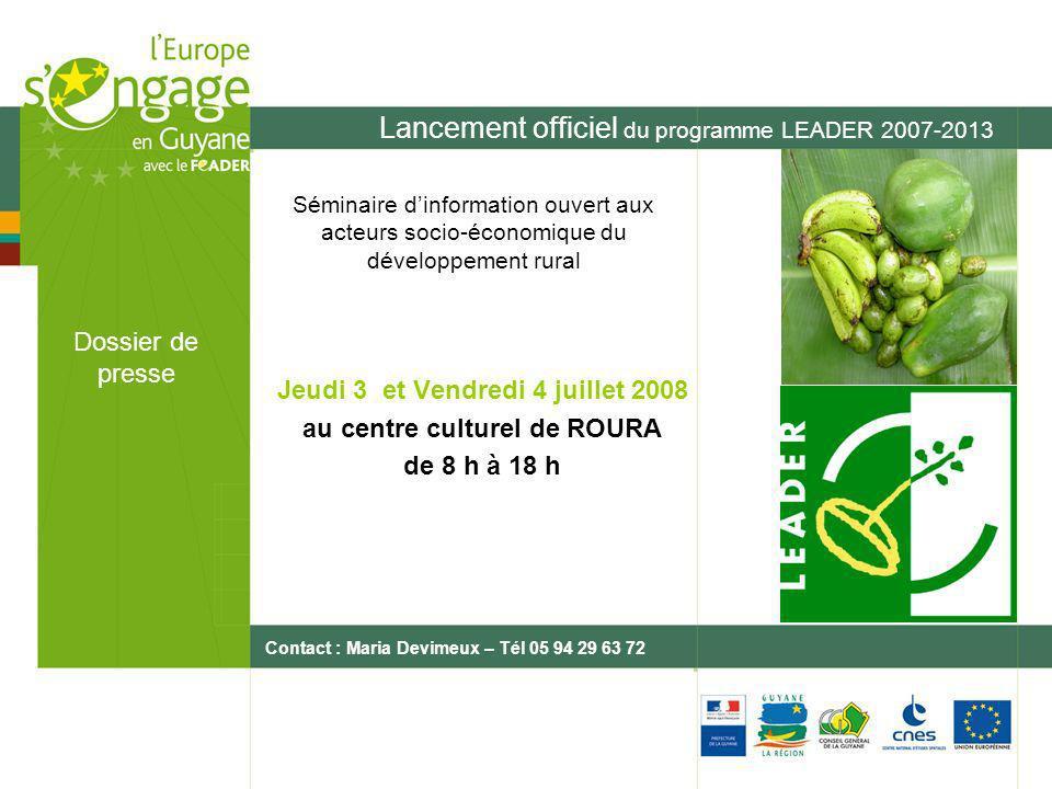 Lancement officiel du programme LEADER 2007-2013 Jeudi 3 et Vendredi 4 juillet 2008 au centre culturel de ROURA de 8 h à 18 h Dossier de presse Contac