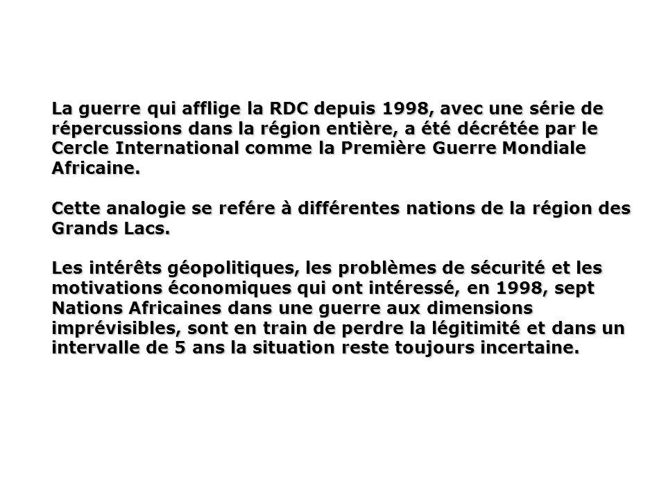 La guerre qui afflige la RDC depuis 1998, avec une série de répercussions dans la région entière, a été décrétée par le Cercle International comme la