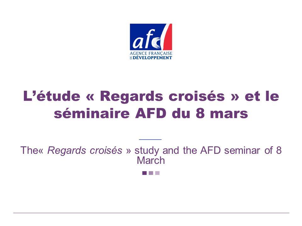 Létude « Regards croisés » et le séminaire AFD du 8 mars The« Regards croisés » study and the AFD seminar of 8 March