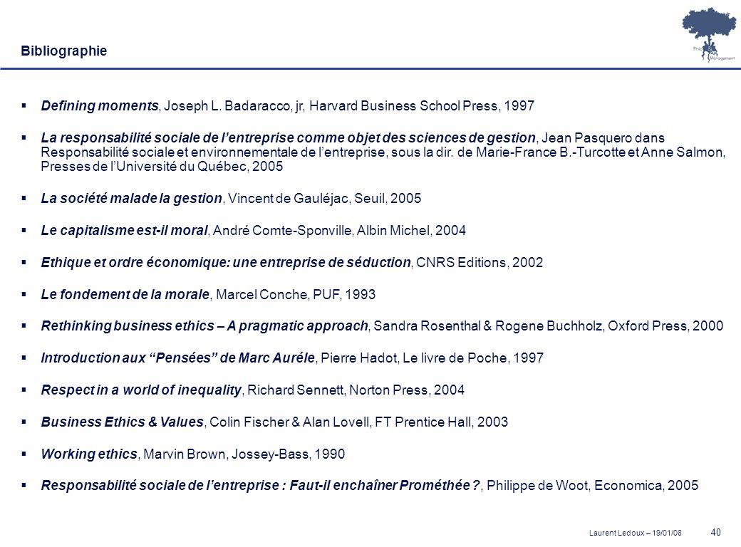 Laurent Ledoux – 19/01/08 40 Bibliographie Defining moments, Joseph L. Badaracco, jr, Harvard Business School Press, 1997 La responsabilité sociale de