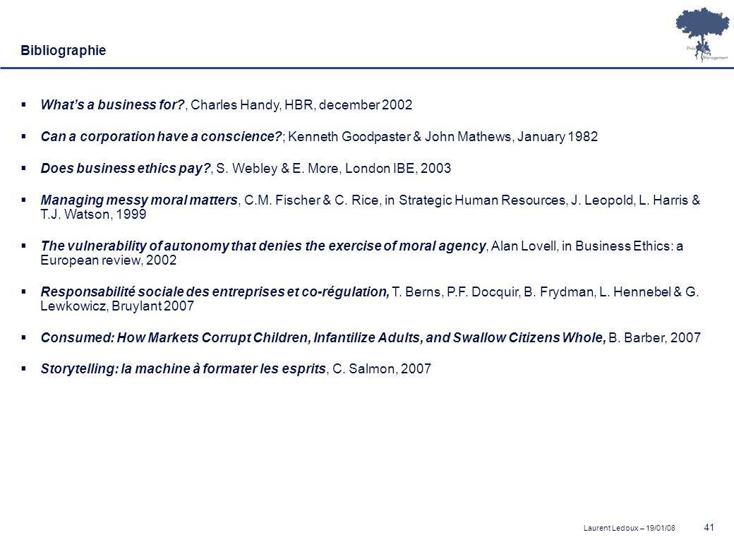 Laurent Ledoux – 19/01/08 41 Bibliographie Whats a business for?, Charles Handy, HBR, december 2002 Can a corporation have a conscience?; Kenneth Good