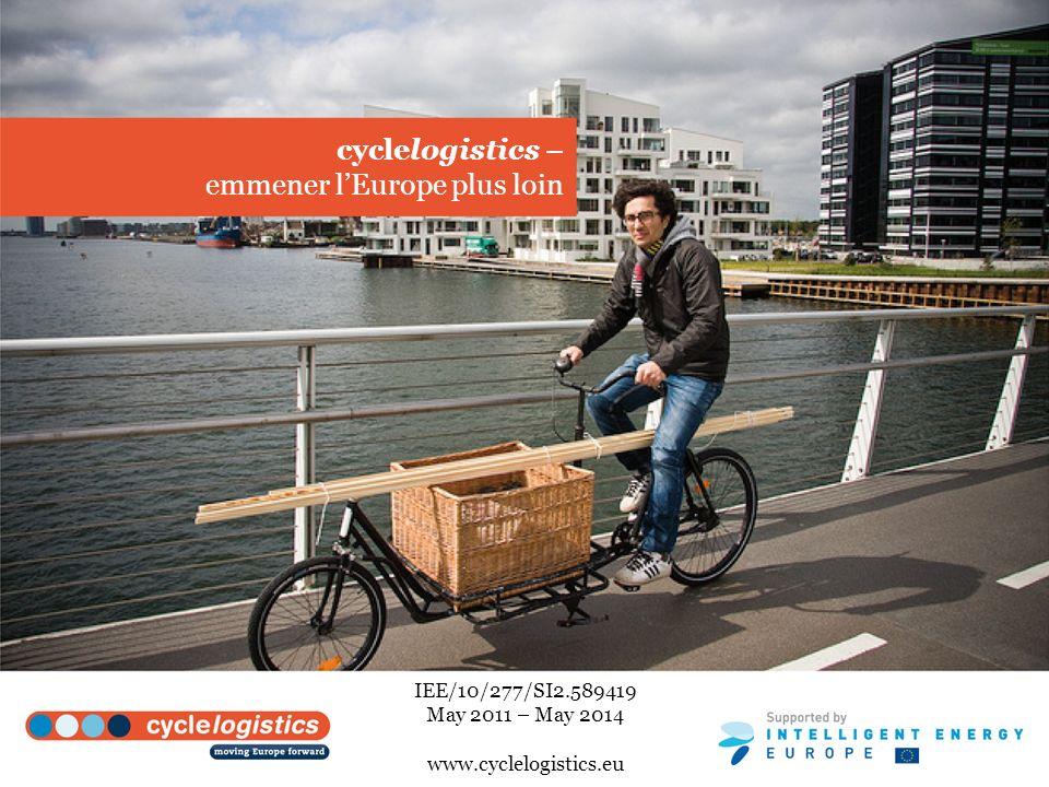 cyclelogistics – emmener lEurope plus loin IEE/10/277/SI2.589419 May 2011 – May 2014 www.cyclelogistics.eu