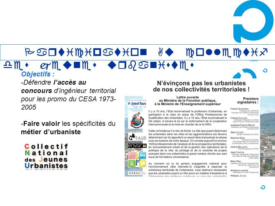 Participation Au collectif des jeunes urbanistes Objectifs : -Défendre laccès au concours dingénieur territorial pour les promo du CESA 1973- 2005 -Fa