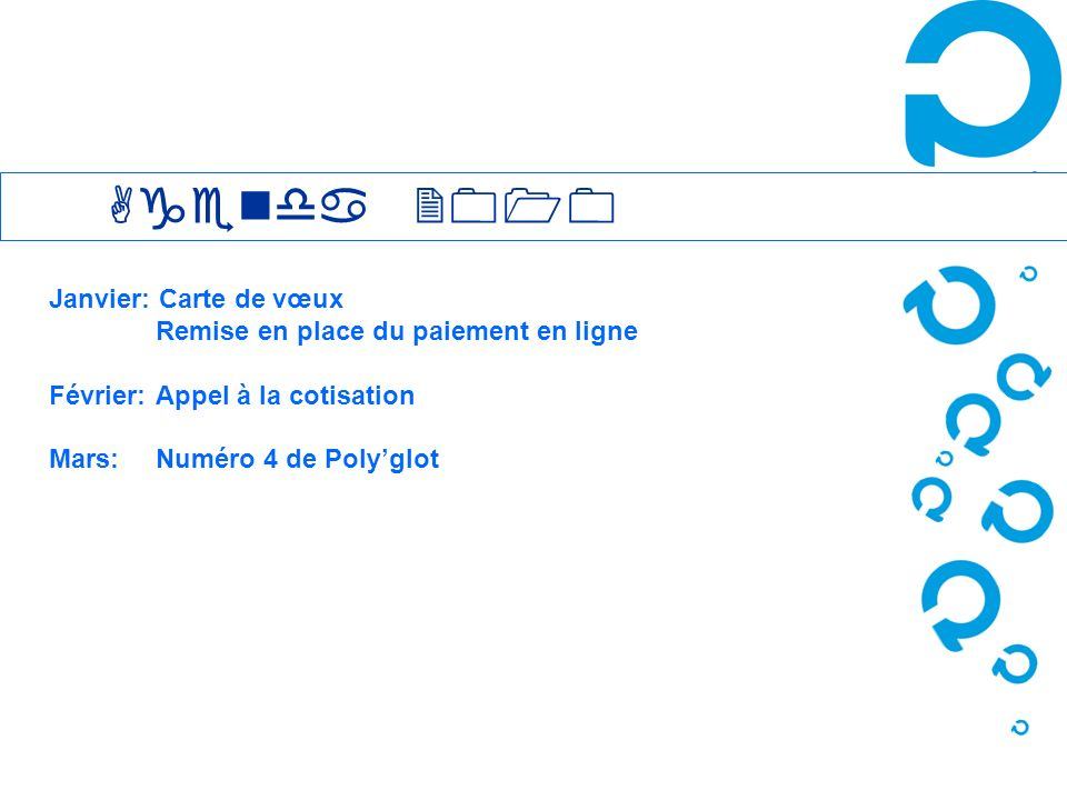 Agenda 2010 Janvier: Carte de vœux Remise en place du paiement en ligne Février: Appel à la cotisation Mars: Numéro 4 de Polyglot