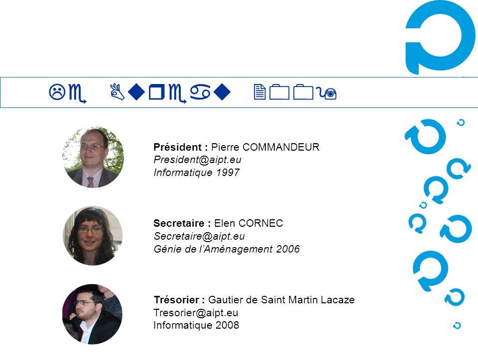 Président : Pierre COMMANDEUR President@aipt.eu Informatique 1997 Secretaire : Elen CORNEC Secretaire@aipt.eu Génie de lAménagement 2006 Trésorier : G