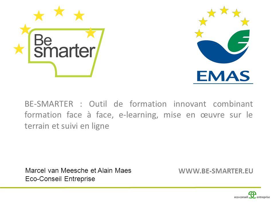 Outil de formation et accompagnement Outil créé dans le cadre du programme européen Léonardo Da Vinci Objectif : formation de « consultants » à la mise en place dISO 14001 et EMAS, sur base de la méthode EMAS Easy Développé conjointement par 7 partenaires étrangers et 3 partenaires belges Développé sur base de la formation de 100 consultants en Europe Disponible en 6 langues (FR-EN-NL-DE-HU-EE)