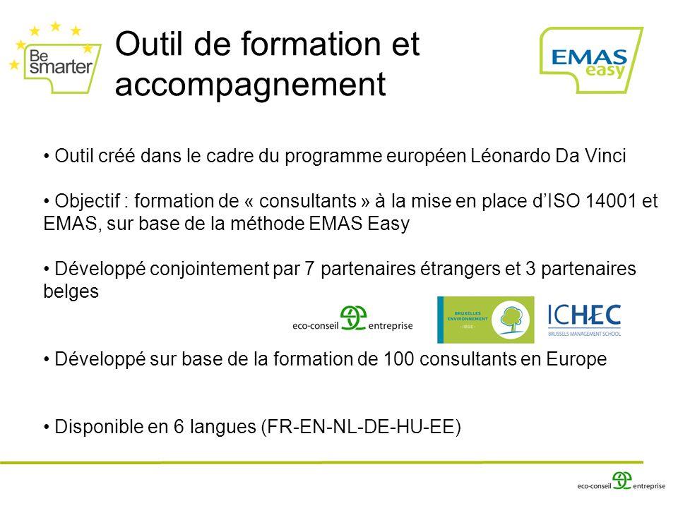 34 PMEs impliqués dans la démarche Déjà 3 PMEs certifiées ISO 14001/enregistrées EMAS 34 PMEs impliqués dans la démarche Déjà 3 PMEs certifiées ISO 14001/enregistrées EMAS Formations en Belgique 2 sessions de formations face à face en 2009 3 tuteurs 20 consultants en cours de formation en Belgique – 13 consultants privés – 7 « consultants institutionnels » dans chambres de commerce, intercommunales, etc (Lien projets RIFE II) Chaque consultant accompagne au moins 1 PME