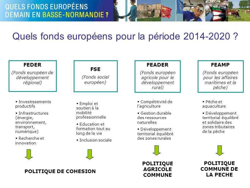 Quels fonds européens pour la période 2014-2020 ? FEDER (Fonds européen de développement régional) FSE (Fonds social européen) FEADER (Fonds européen