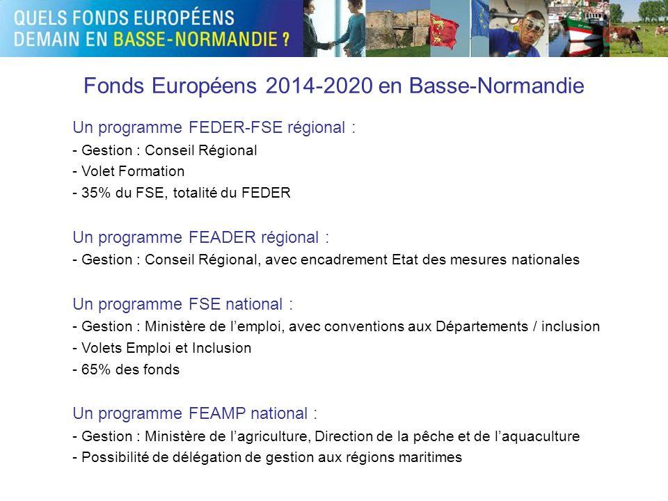Fonds Européens 2014-2020 en Basse-Normandie Un programme FEDER-FSE régional : - Gestion : Conseil Régional - Volet Formation - 35% du FSE, totalité d
