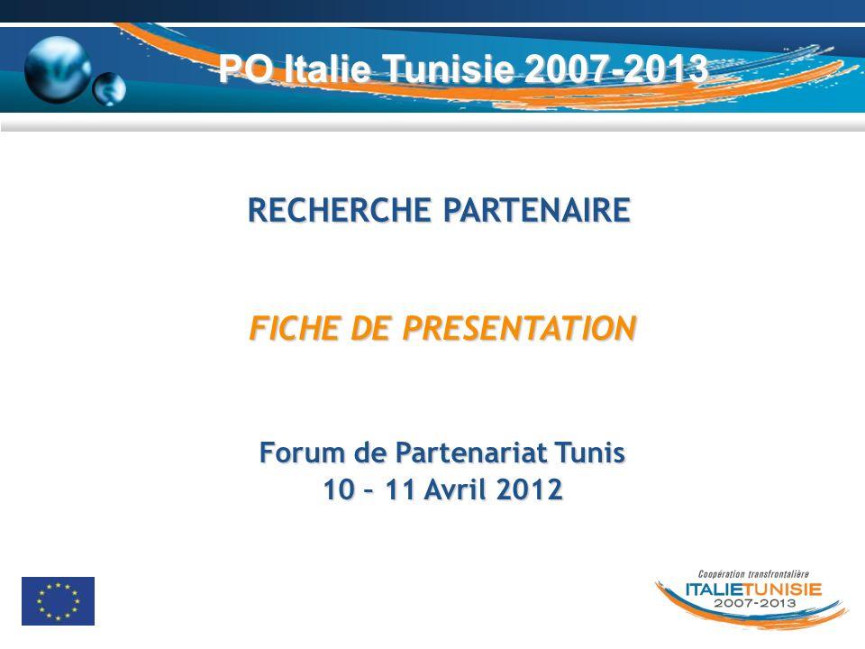 PO Italie Tunisie 2007-2013 RECHERCHE PARTENAIRE FICHE DE PRESENTATION Forum de Partenariat Tunis 10 – 11 Avril 2012