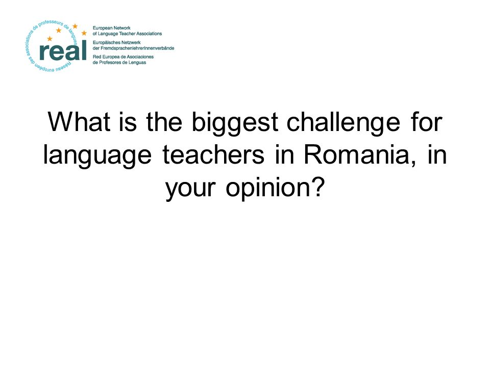 What is the biggest challenge for language teachers in Romania, in your opinion?