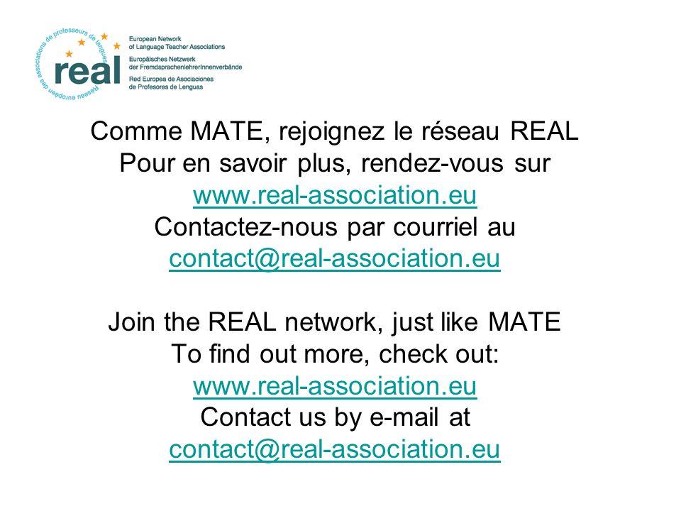 Comme MATE, rejoignez le réseau REAL Pour en savoir plus, rendez-vous sur www.real-association.eu Contactez-nous par courriel au contact@real-associat