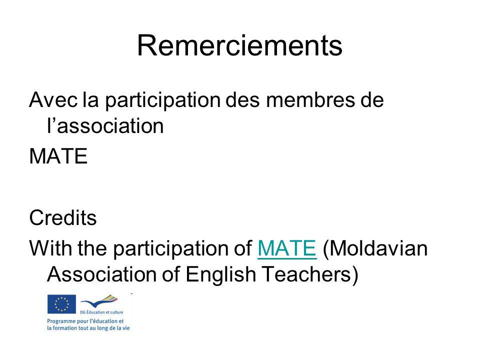 Remerciements Avec la participation des membres de lassociation MATE Credits With the participation of MATE (Moldavian Association of English Teachers