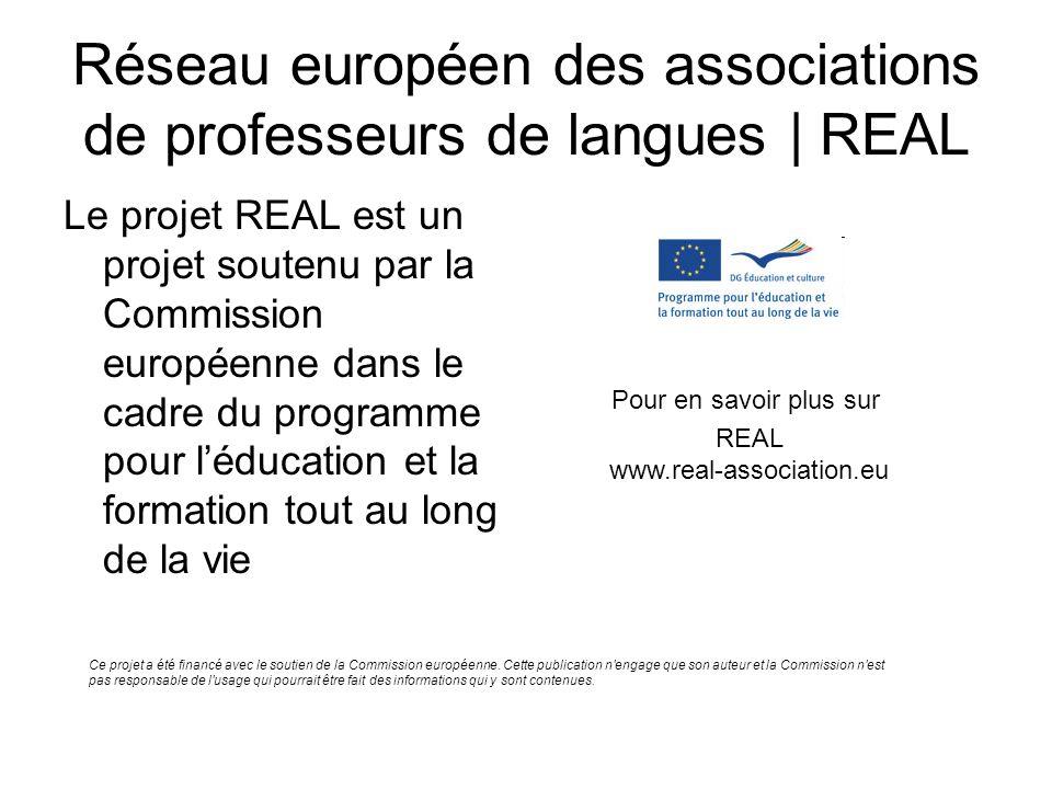 Réseau européen des associations de professeurs de langues   REAL Le projet REAL est un projet soutenu par la Commission européenne dans le cadre du p