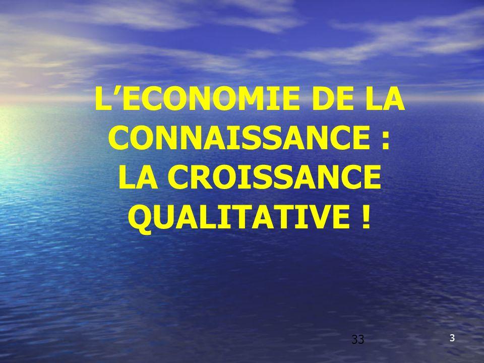 3 LECONOMIE DE LA CONNAISSANCE : LA CROISSANCE QUALITATIVE ! 33