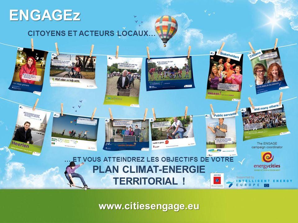 ENGAGEz CITOYENS ET ACTEURS LOCAUX… … ET VOUS ATTEINDREZ LES OBJECTIFS DE VOTRE PLAN CLIMAT-ENERGIE TERRITORIAL ! www.citiesengage.eu