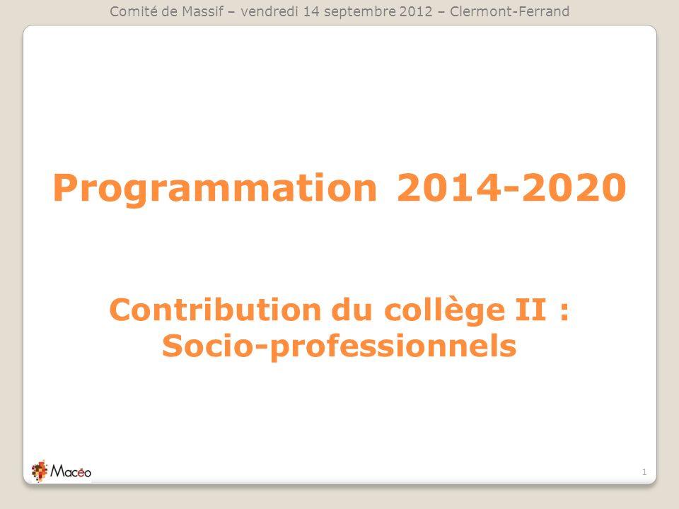 Programmation 2014-2020 Contribution du collège II : Socio-professionnels 1 Comité de Massif – vendredi 14 septembre 2012 – Clermont-Ferrand