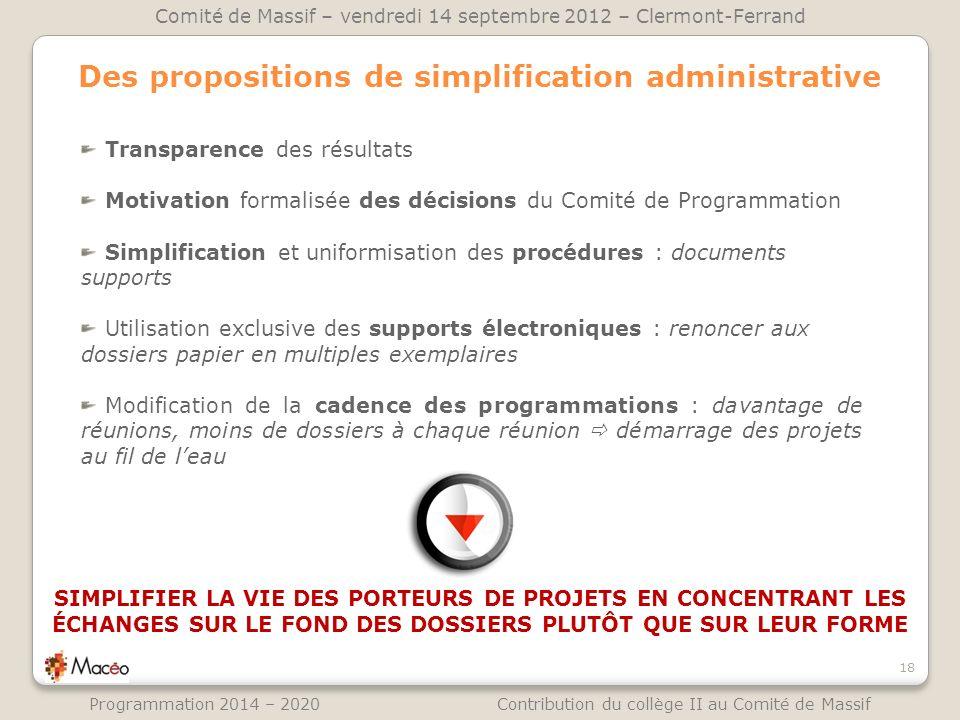 Des propositions de simplification administrative 18 Comité de Massif – vendredi 14 septembre 2012 – Clermont-Ferrand Programmation 2014 – 2020 Contri