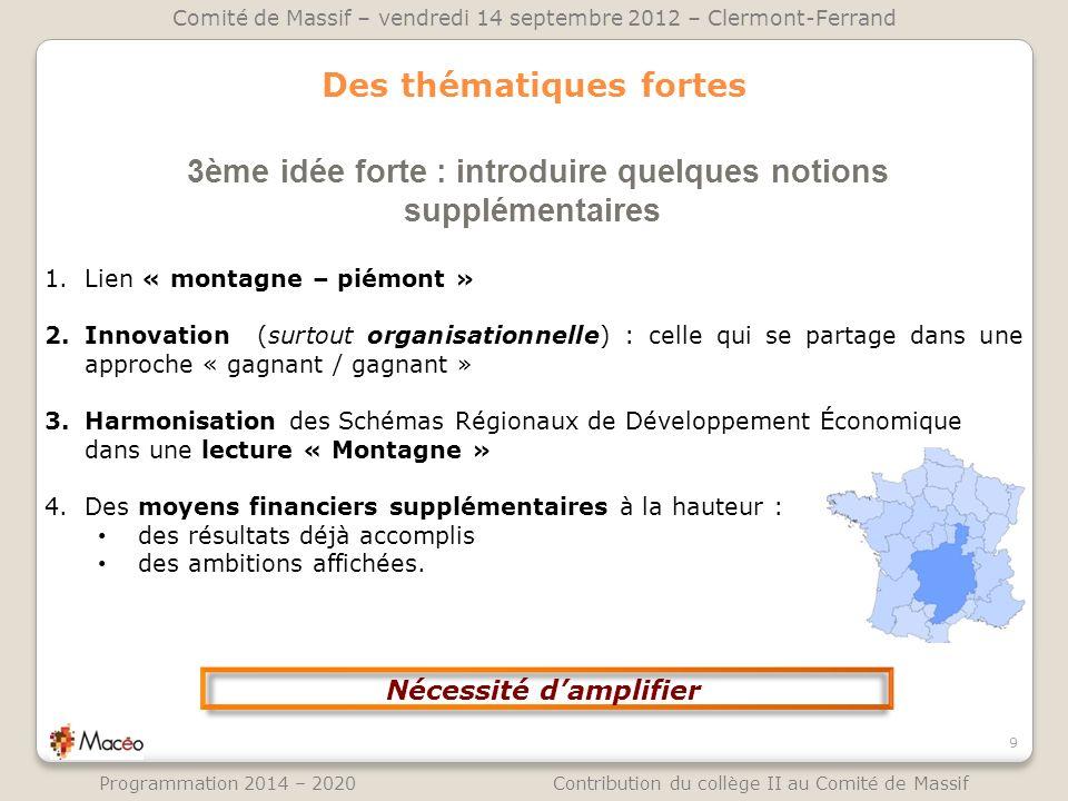 Des thématiques fortes 3ème idée forte : introduire quelques notions supplémentaires 9 Comité de Massif – vendredi 14 septembre 2012 – Clermont-Ferran